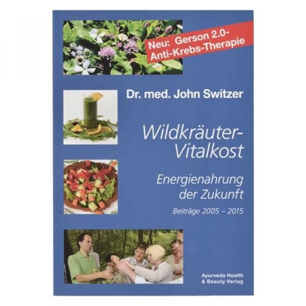 Wildkräuter-Vitalkost - Energienahrung der Zukunft von Dr. John Switzer